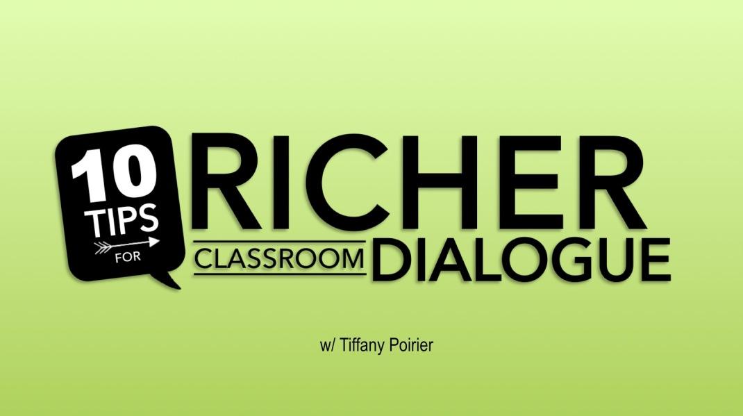 10 Tips for Richer Classroom Dialogue